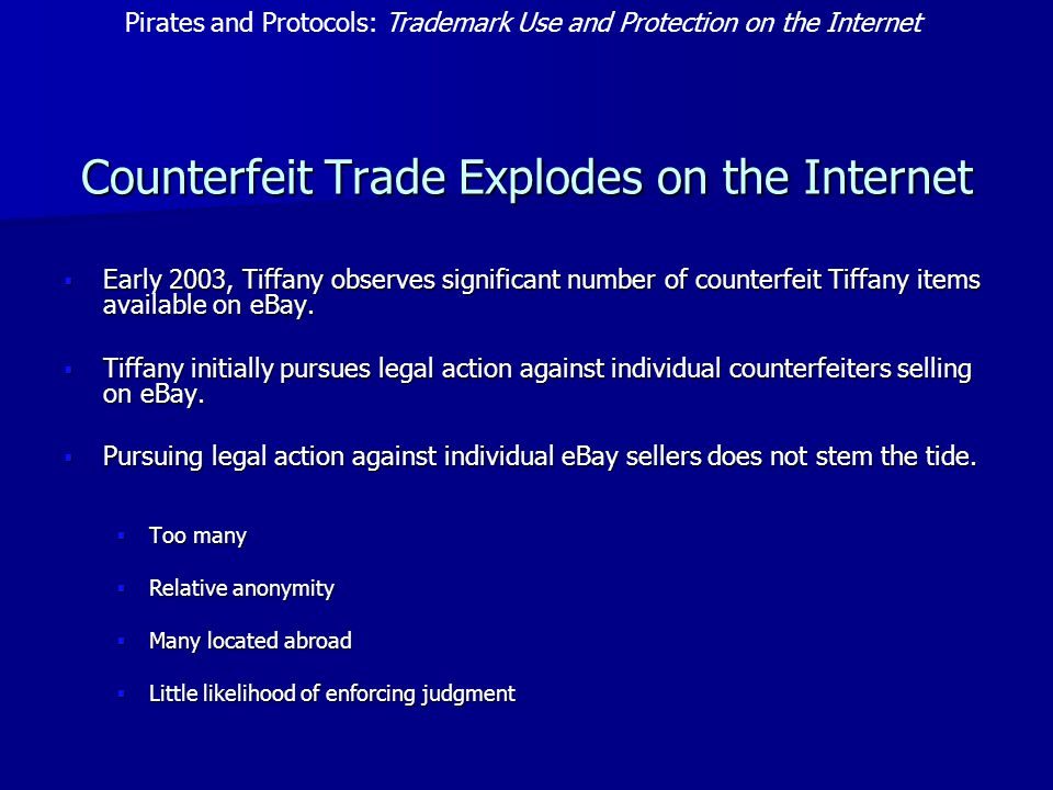 Counterfeit Trade Explodes on the Internet  Early 2003, Tiffany observes significant number of counterfeit Tiffany items available on eBay.