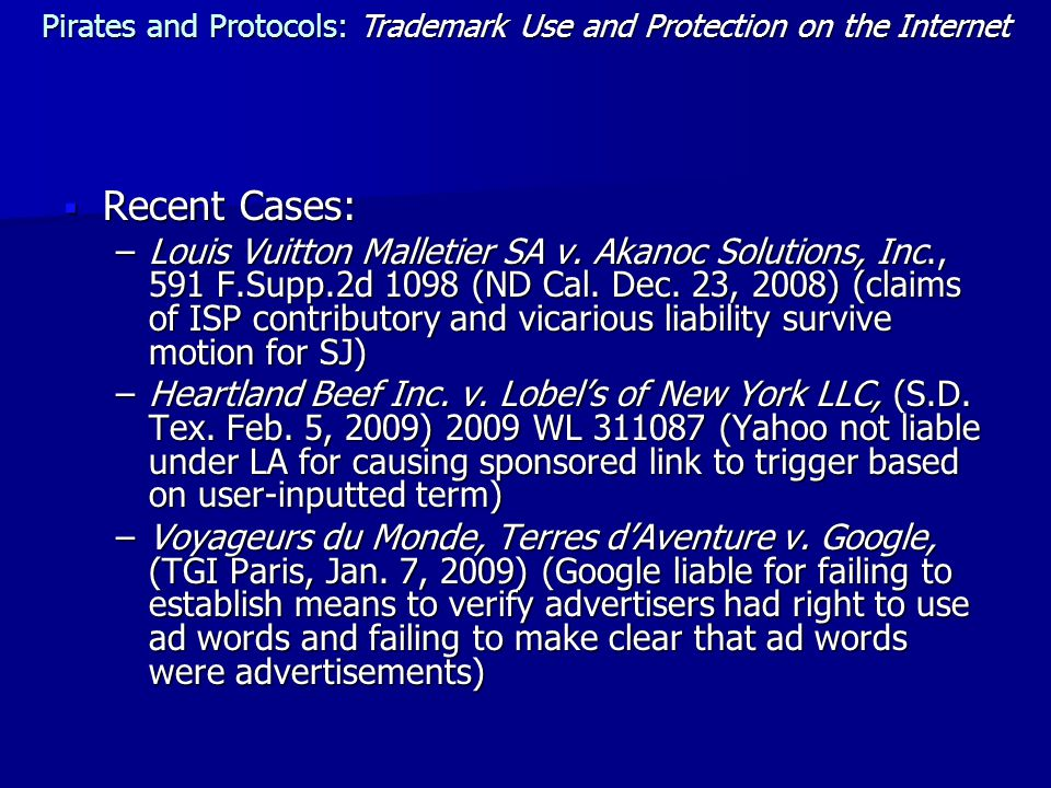 Recent Cases: –Louis Vuitton Malletier SA v. Akanoc Solutions, Inc., 591 F.Supp.2d 1098 (ND Cal.