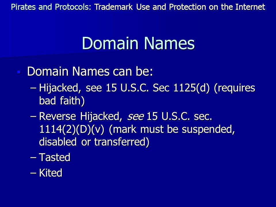 Domain Names  Domain Names can be: –Hijacked, see 15 U.S.C.