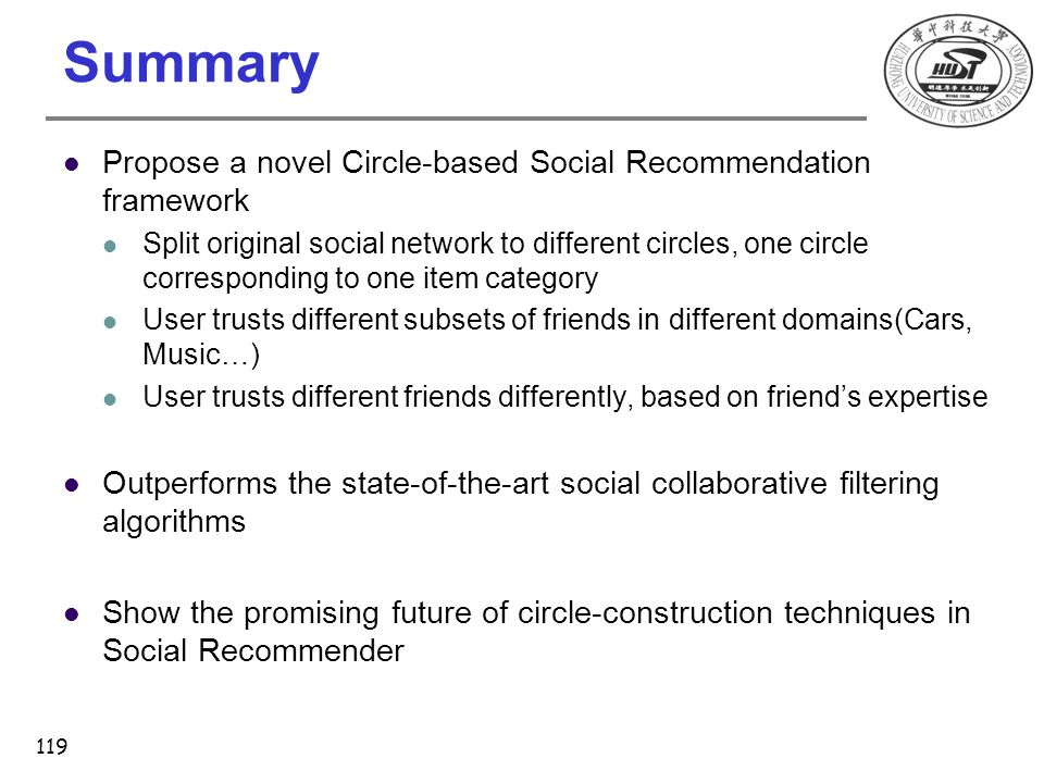 Summary Propose a novel Circle-based Social Recommendation framework Split original social network to different circles, one circle corresponding to o