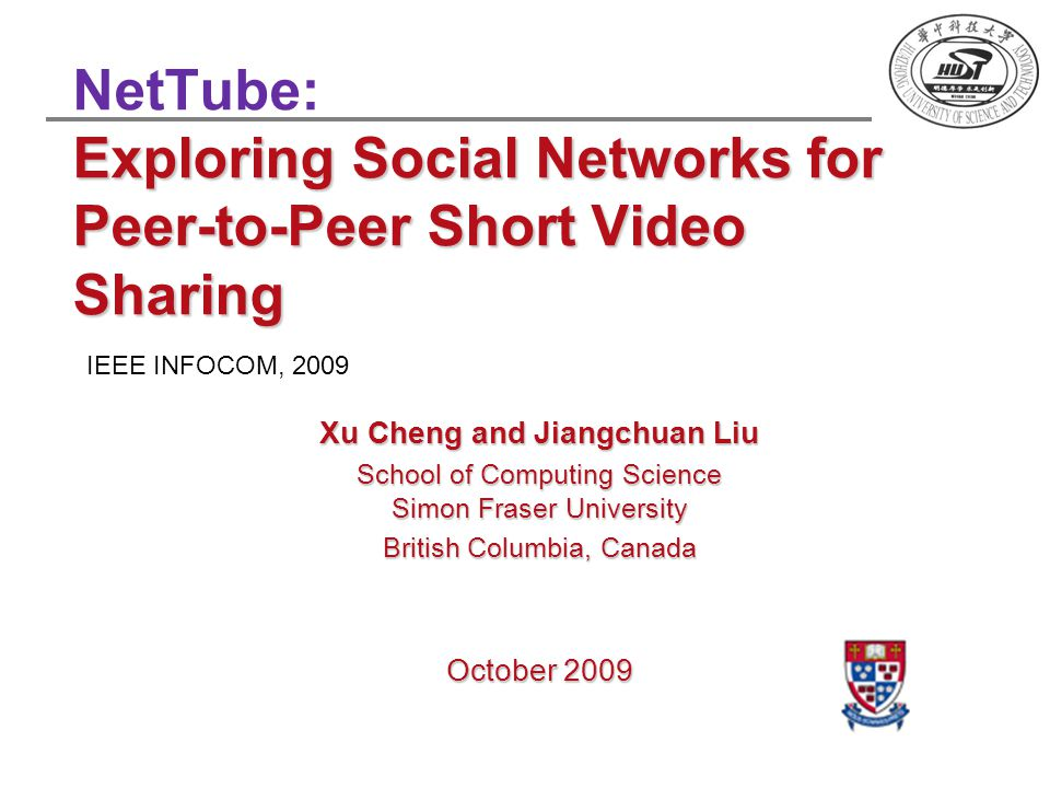 Exploring Social Networks for Peer-to-Peer Short Video Sharing NetTube: Exploring Social Networks for Peer-to-Peer Short Video Sharing Xu Cheng and Ji