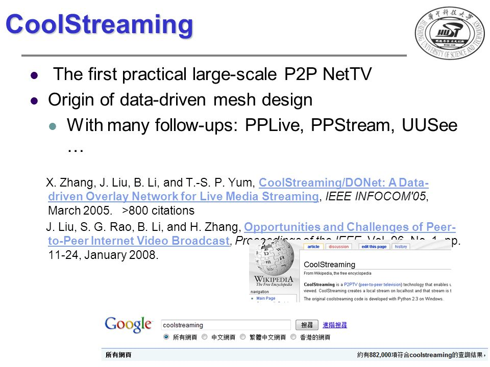 CoolStreaming The first practical large-scale P2P NetTV Origin of data-driven mesh design With many follow-ups: PPLive, PPStream, UUSee … X. Zhang, J.
