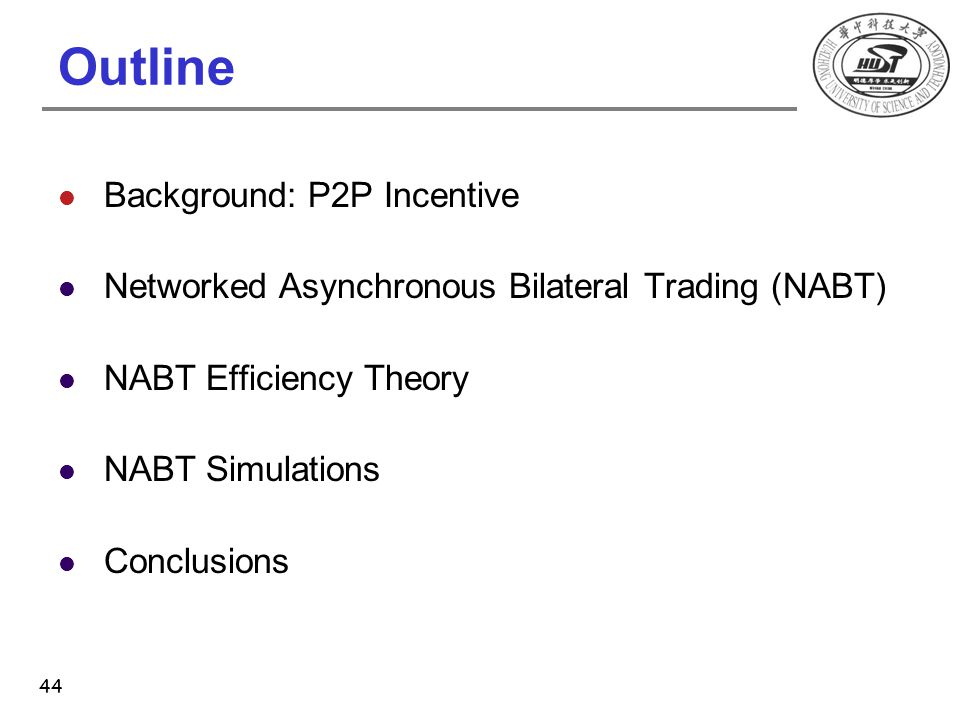 Outline Background: P2P Incentive Networked Asynchronous Bilateral Trading (NABT) NABT Efficiency Theory NABT Simulations Conclusions 44