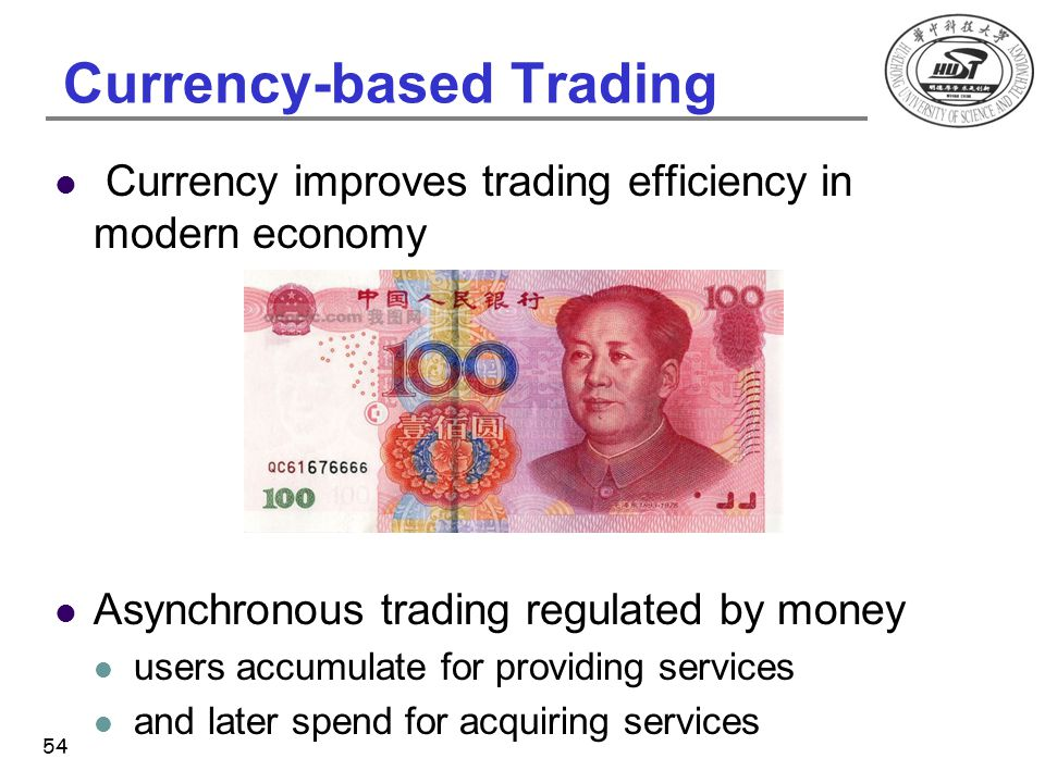 Currency-based Trading Currency improves trading efficiency in modern economy Asynchronous trading regulated by money users accumulate for providing s