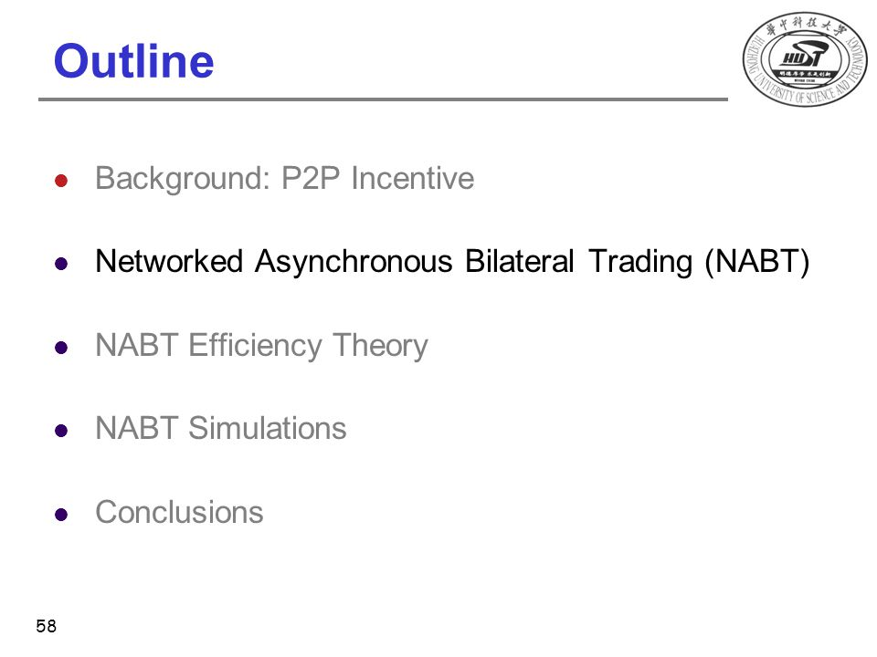 Outline Background: P2P Incentive Networked Asynchronous Bilateral Trading (NABT) NABT Efficiency Theory NABT Simulations Conclusions 58