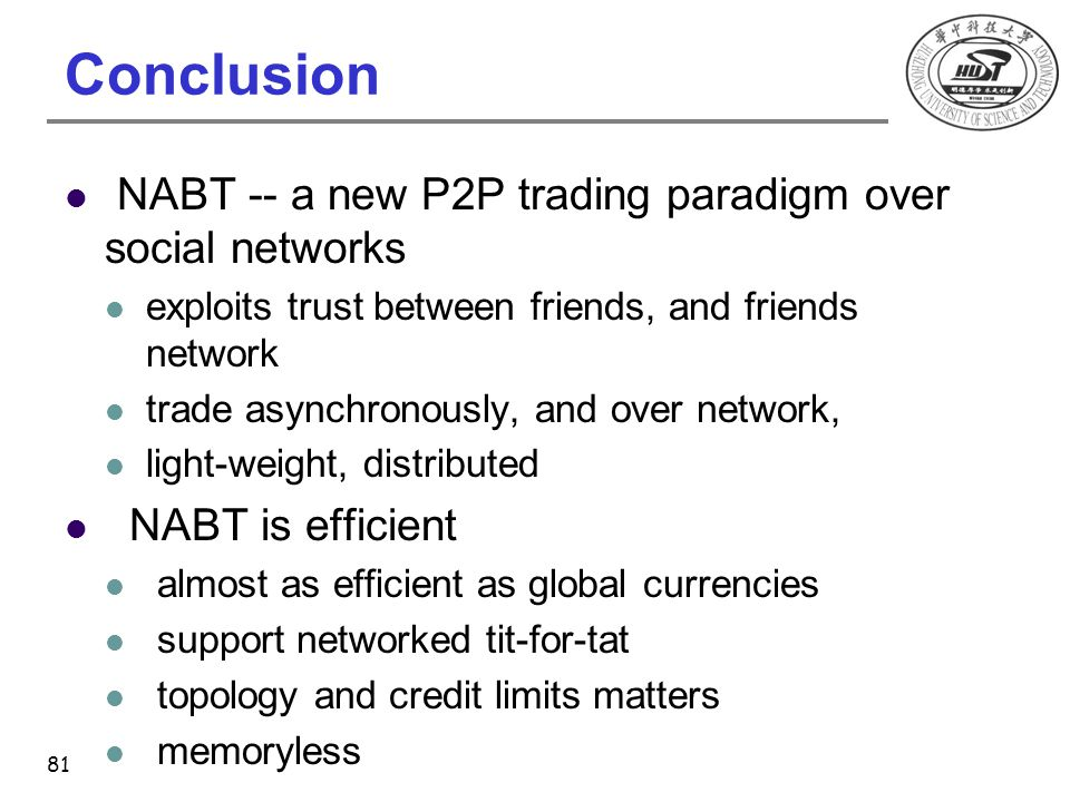 Conclusion NABT -- a new P2P trading paradigm over social networks exploits trust between friends, and friends network trade asynchronously, and over