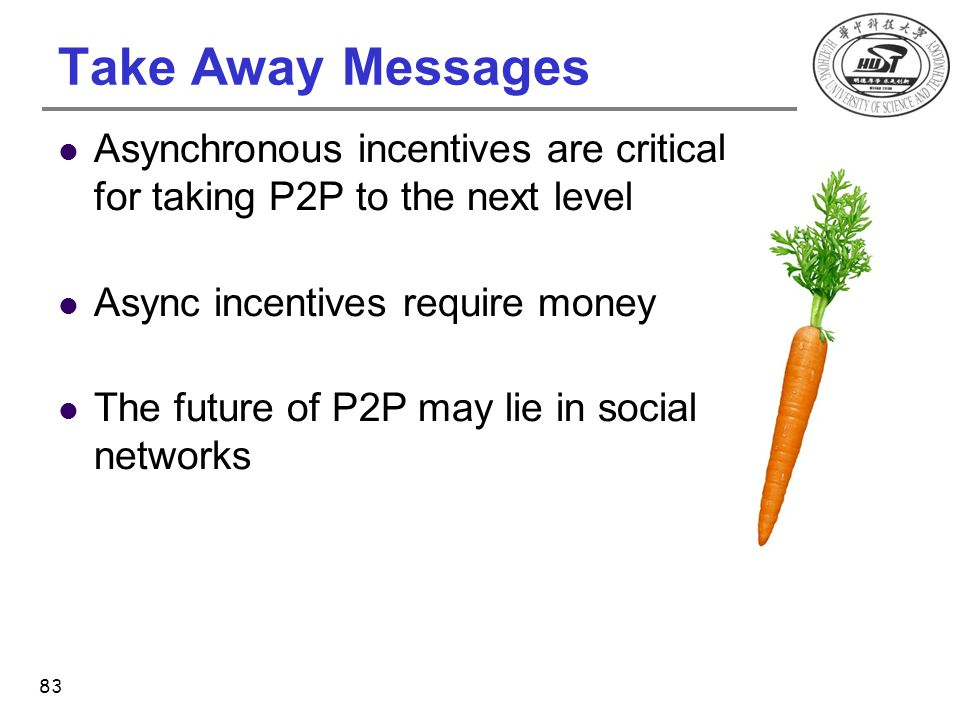Take Away Messages Asynchronous incentives are critical for taking P2P to the next level Async incentives require money The future of P2P may lie in s