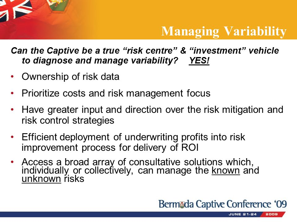 Managing Variability Can the Captive be a true risk centre & investment vehicle to diagnose and manage variability YES.