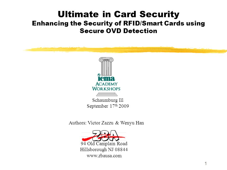 1 Ultimate in Card Security Enhancing the Security of RFID/Smart Cards using Secure OVD Detection 94 Old Camplain Road Hillsborough NJ 08844 www.zbausa.com Schaumburg Ill September 17 th 2009 Authors: Victor Zazzu & Wenyu Han