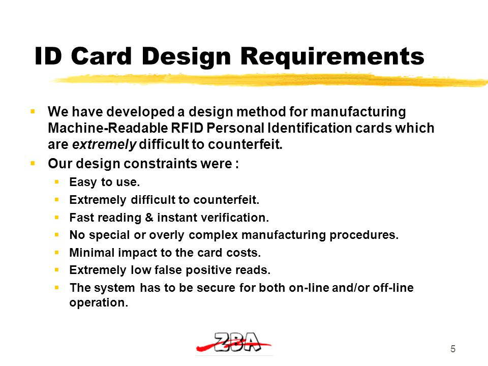 ID Card Design Requirements  We have developed a design method for manufacturing Machine-Readable RFID Personal Identification cards which are extremely difficult to counterfeit.