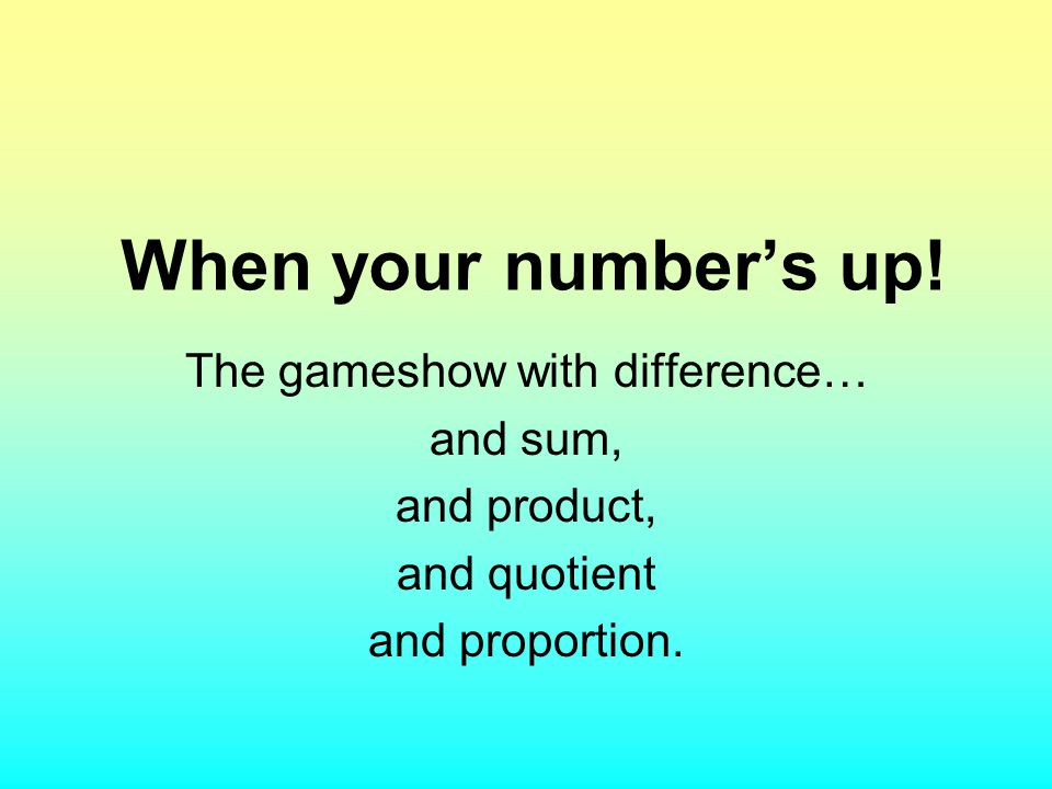 When your number's up! The gameshow with difference… and sum, and product, and quotient and proportion.