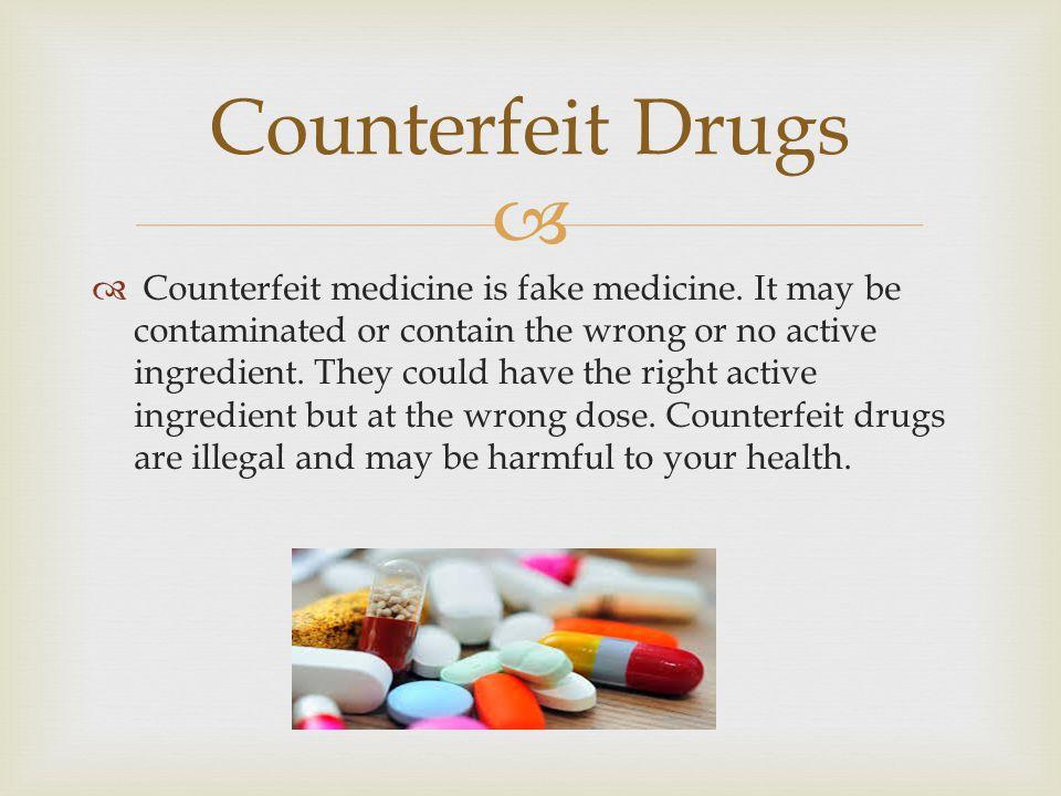   Counterfeit medicine is fake medicine.