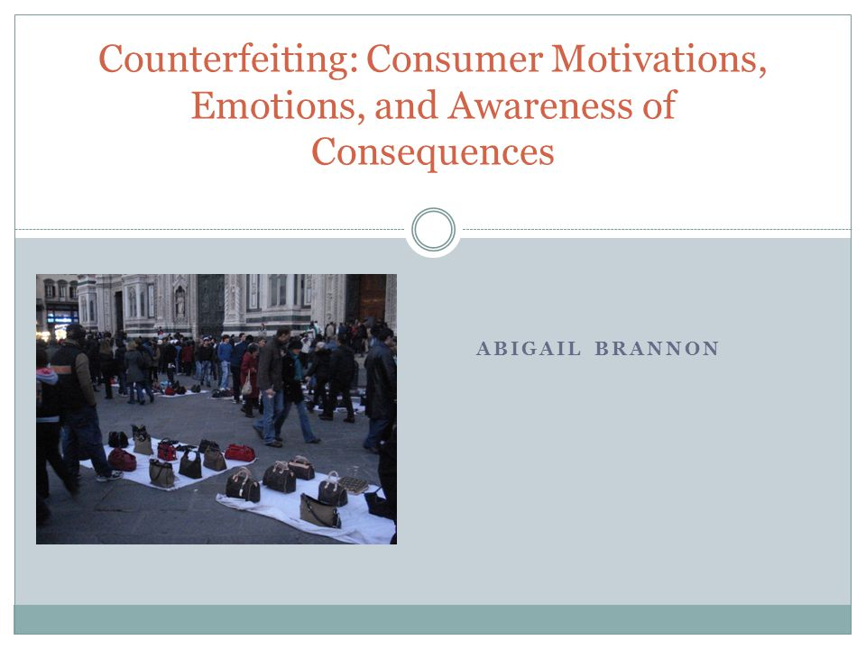 ABIGAIL BRANNON Counterfeiting: Consumer Motivations, Emotions, and Awareness of Consequences