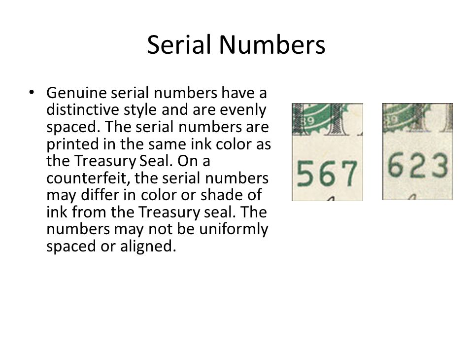 Serial Numbers Genuine serial numbers have a distinctive style and are evenly spaced.