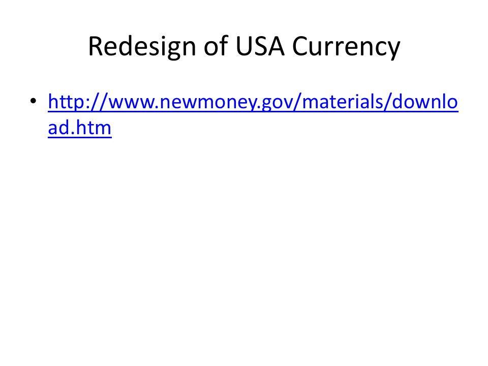 Redesign of USA Currency http://www.newmoney.gov/materials/downlo ad.htm http://www.newmoney.gov/materials/downlo ad.htm