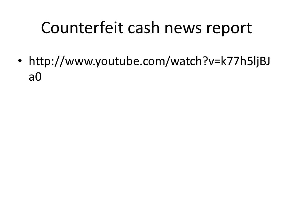 Counterfeit cash news report http://www.youtube.com/watch?v=k77h5ljBJ a0