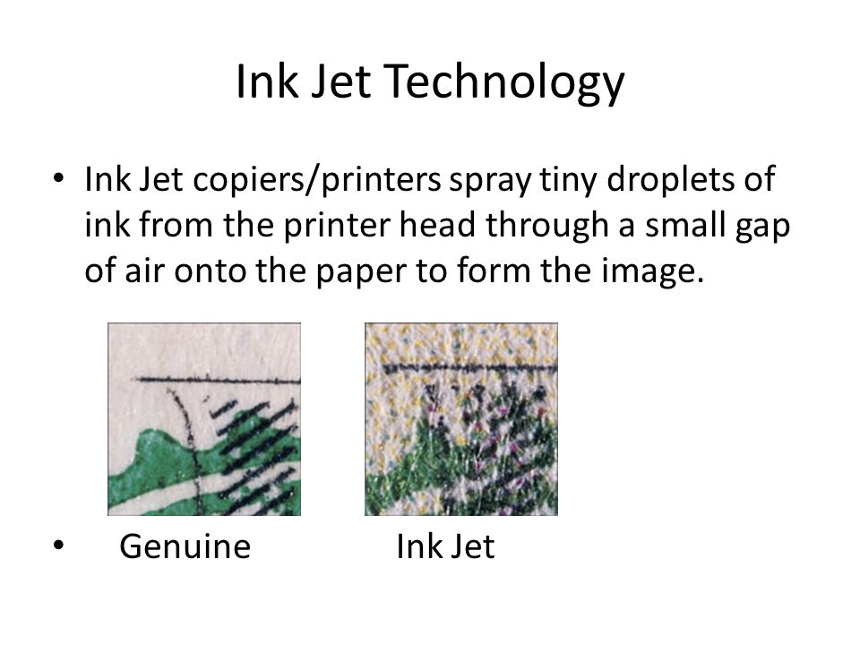 Ink Jet Technology Ink Jet copiers/printers spray tiny droplets of ink from the printer head through a small gap of air onto the paper to form the image.