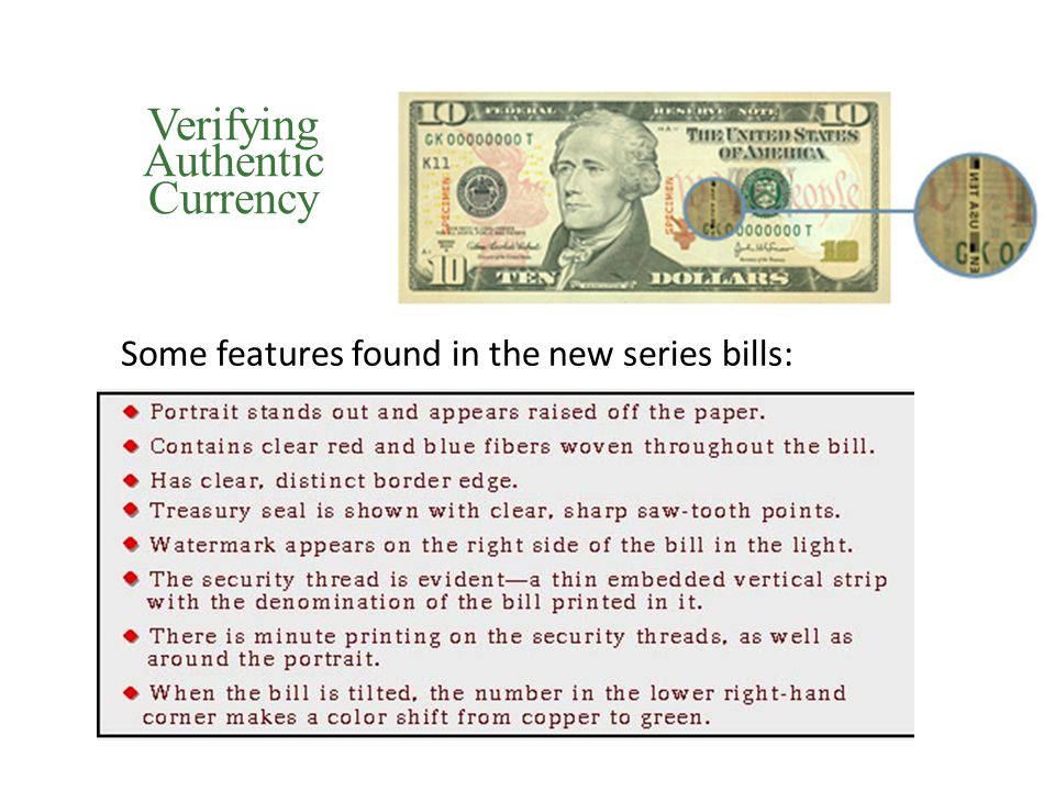 5 Verifying Authentic Currency Some features found in the new series bills: