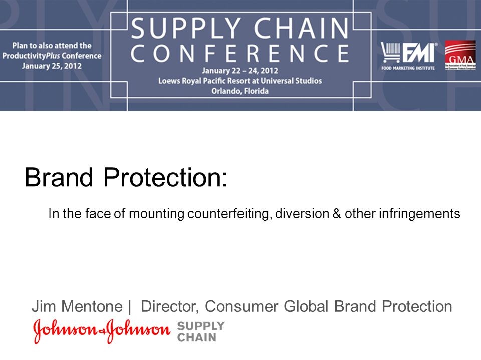 Brand Protection: In the face of mounting counterfeiting, diversion & other infringements Jim Mentone | Director, Consumer Global Brand Protection