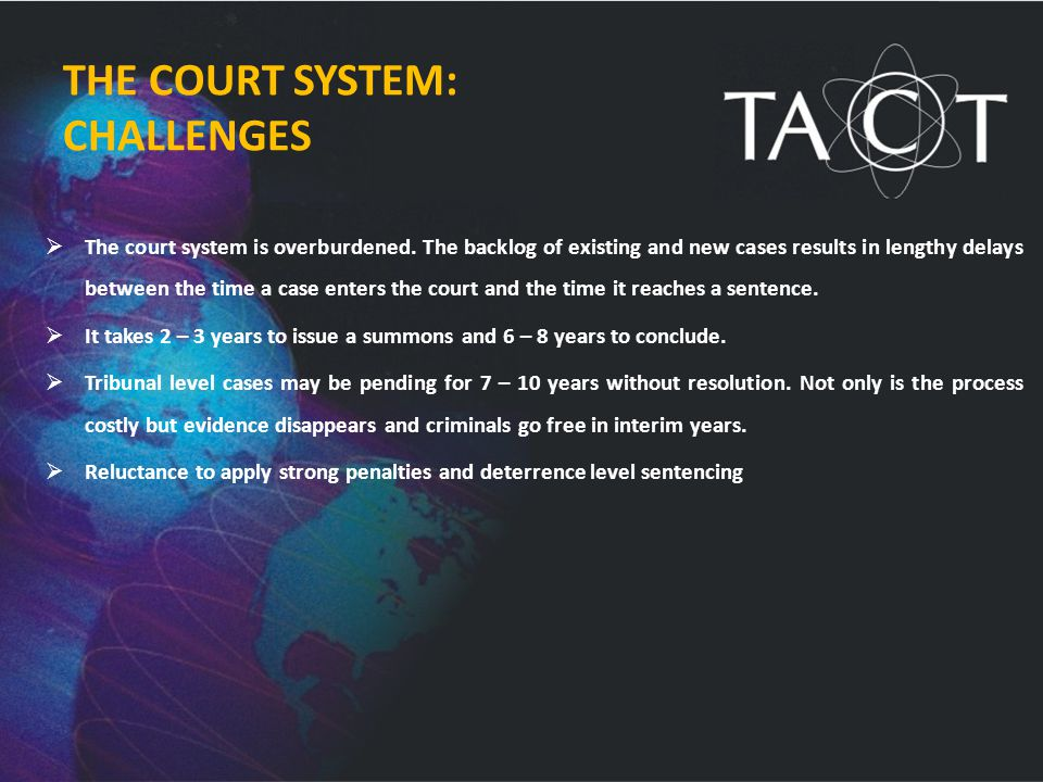 THE COURT SYSTEM: CHALLENGES  The court system is overburdened.