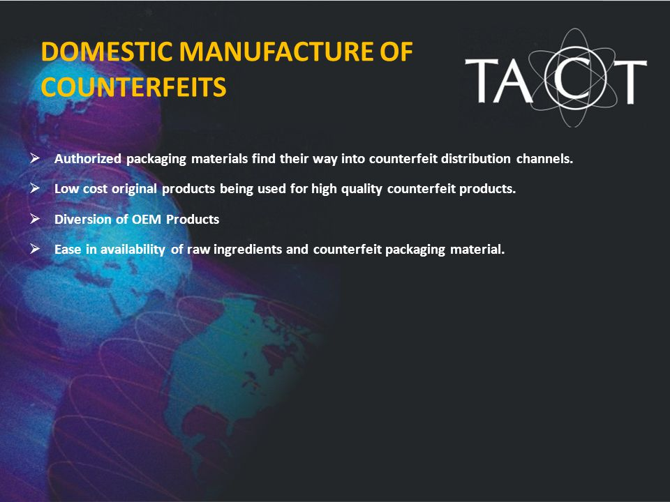 DOMESTIC MANUFACTURE OF COUNTERFEITS  Authorized packaging materials find their way into counterfeit distribution channels.