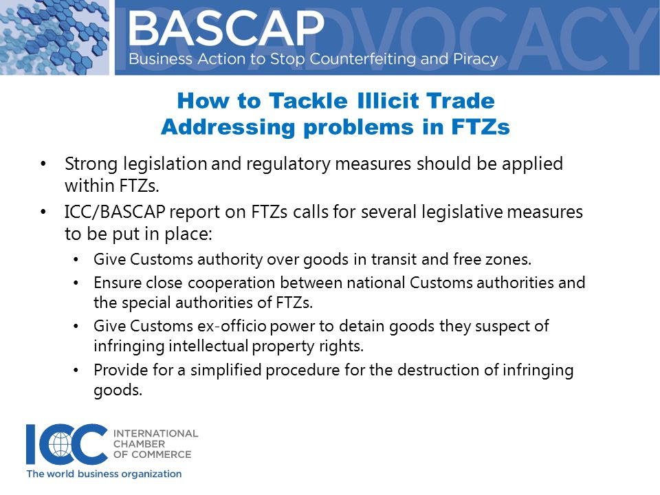 How to Tackle Illicit Trade Addressing problems in FTZs Strong legislation and regulatory measures should be applied within FTZs.