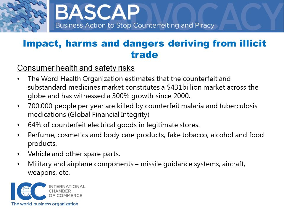 Impact, harms and dangers deriving from illicit trade Costs to legitimate businesses Illicit traders use the infrastructure of the legitimate economy to conduct their business, which induces various costs and risks onto legitimate business.