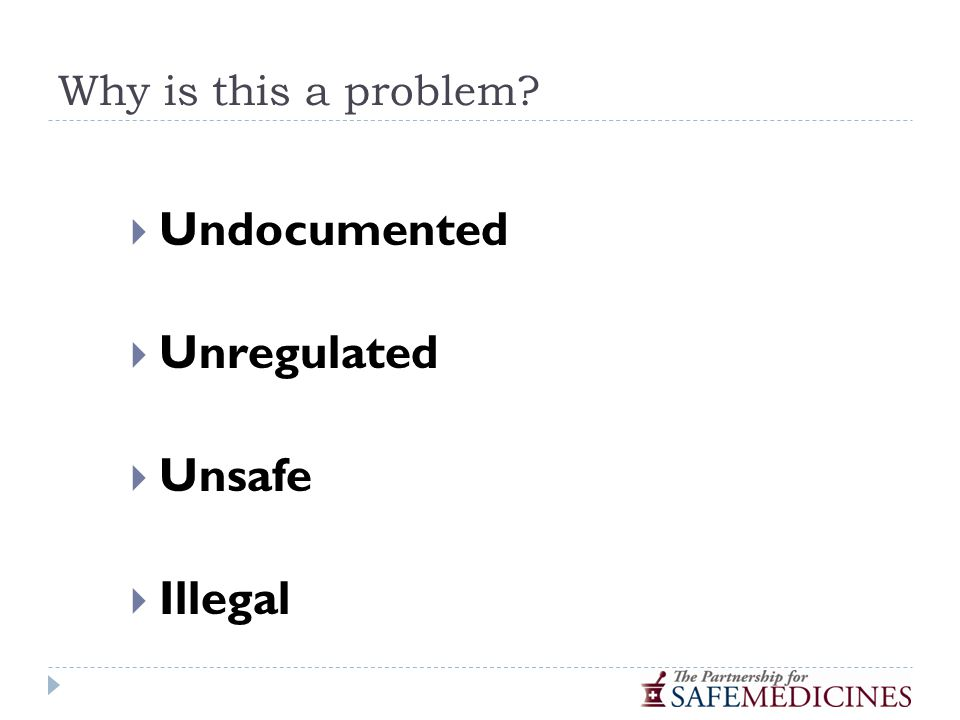 Why is this a problem  Undocumented  Unregulated  Unsafe  Illegal