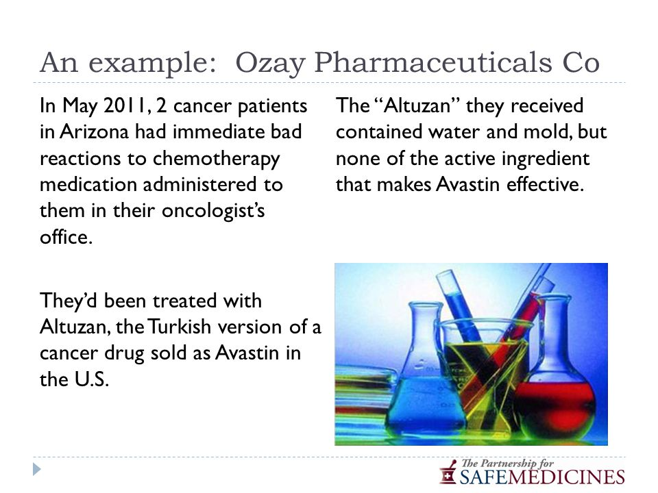 An example: Ozay Pharmaceuticals Co In May 2011, 2 cancer patients in Arizona had immediate bad reactions to chemotherapy medication administered to them in their oncologist's office.