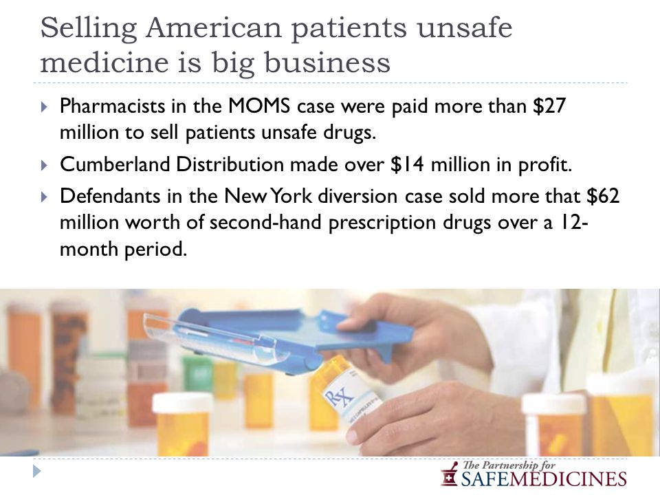 Selling American patients unsafe medicine is big business  Pharmacists in the MOMS case were paid more than $27 million to sell patients unsafe drugs.