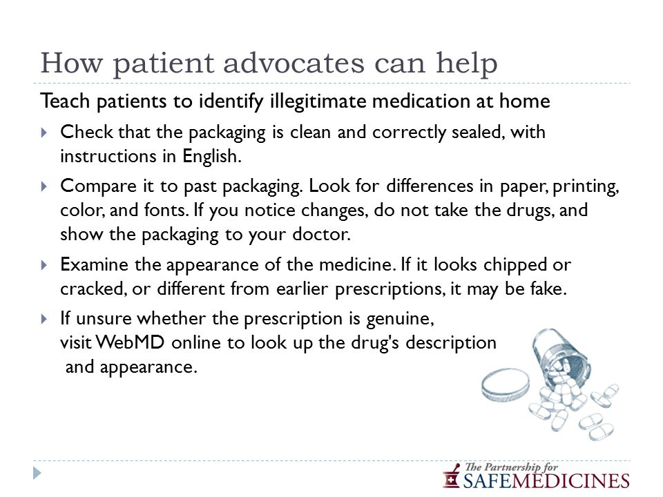 How patient advocates can help Teach patients to identify illegitimate medication at home  Check that the packaging is clean and correctly sealed, with instructions in English.