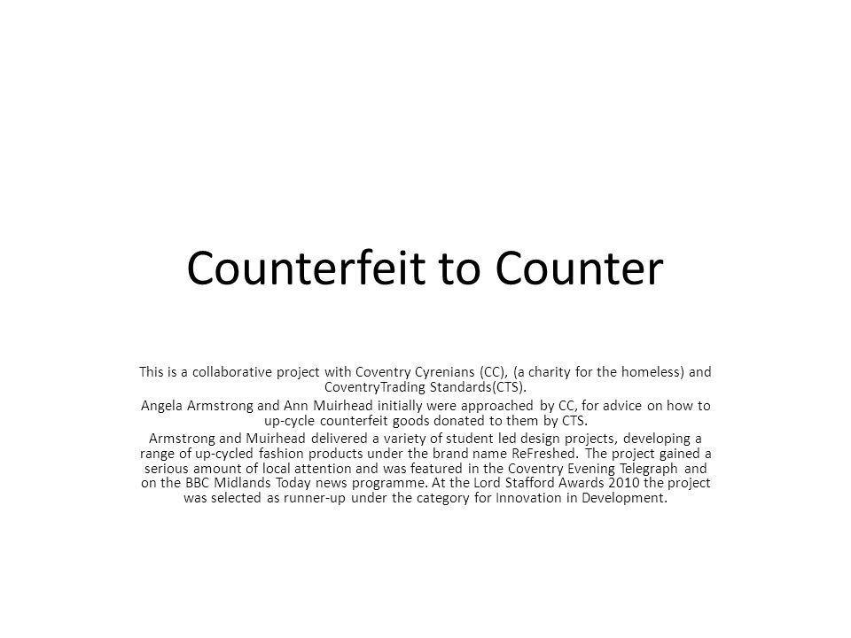 Counterfeit to Counter This is a collaborative project with Coventry Cyrenians (CC), (a charity for the homeless) and CoventryTrading Standards(CTS).