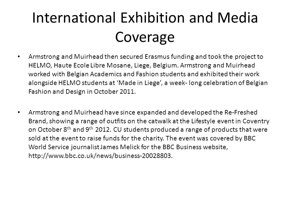 International Exhibition and Media Coverage Armstrong and Muirhead then secured Erasmus funding and took the project to HELMO, Haute Ecole Libre Mosane, Liege, Belgium.
