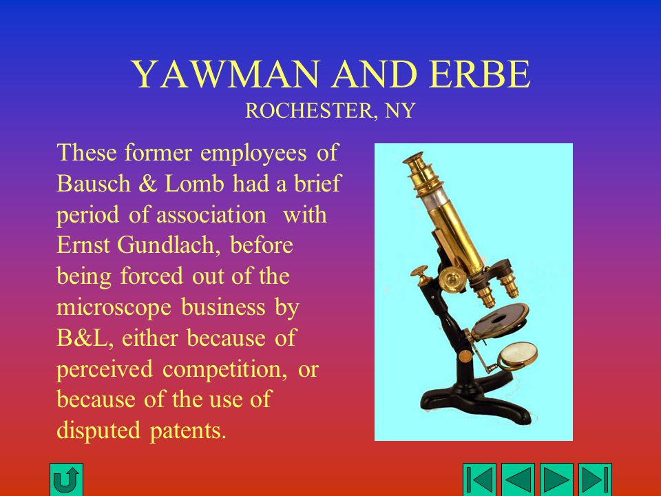 YAWMAN AND ERBE ROCHESTER, NY These former employees of Bausch & Lomb had a brief period of association with Ernst Gundlach, before being forced out o