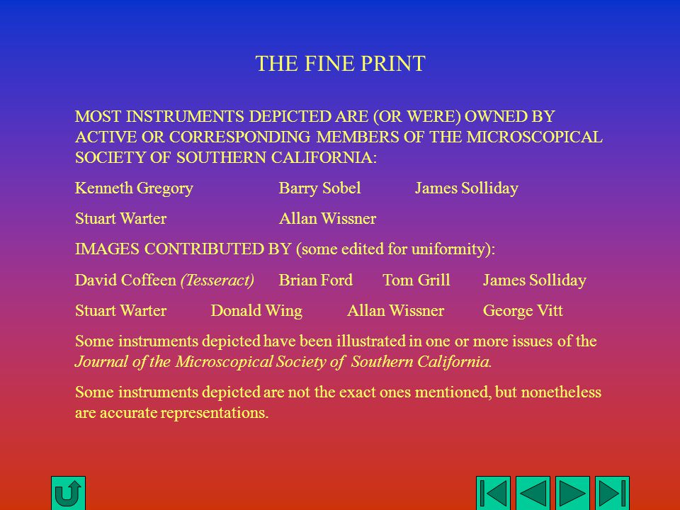 THE FINE PRINT MOST INSTRUMENTS DEPICTED ARE (OR WERE) OWNED BY ACTIVE OR CORRESPONDING MEMBERS OF THE MICROSCOPICAL SOCIETY OF SOUTHERN CALIFORNIA: K