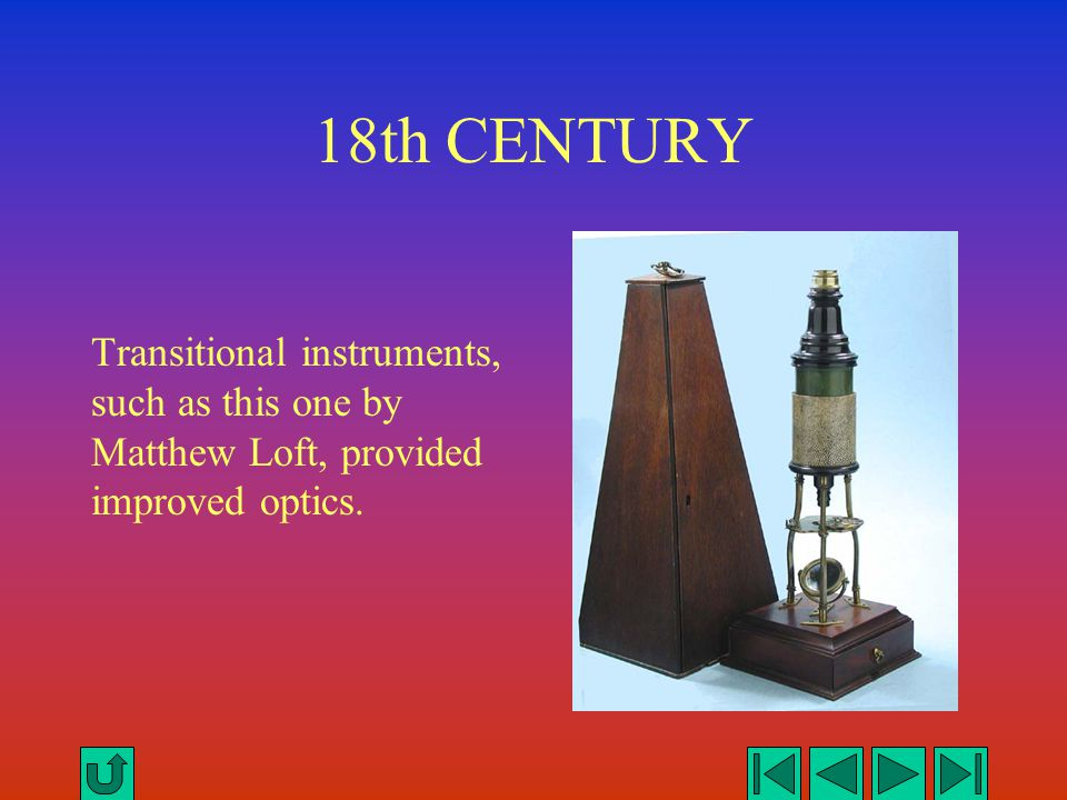 18th CENTURY Transitional instruments, such as this one by Matthew Loft, provided improved optics.