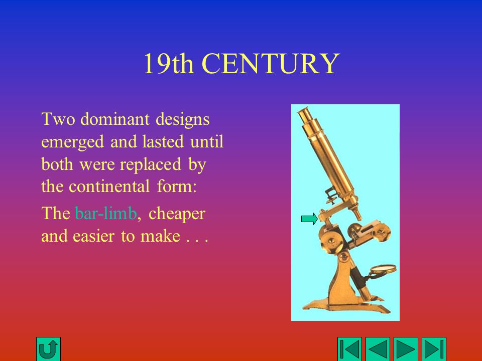 19th CENTURY Two dominant designs emerged and lasted until both were replaced by the continental form: The bar-limb, cheaper and easier to make...