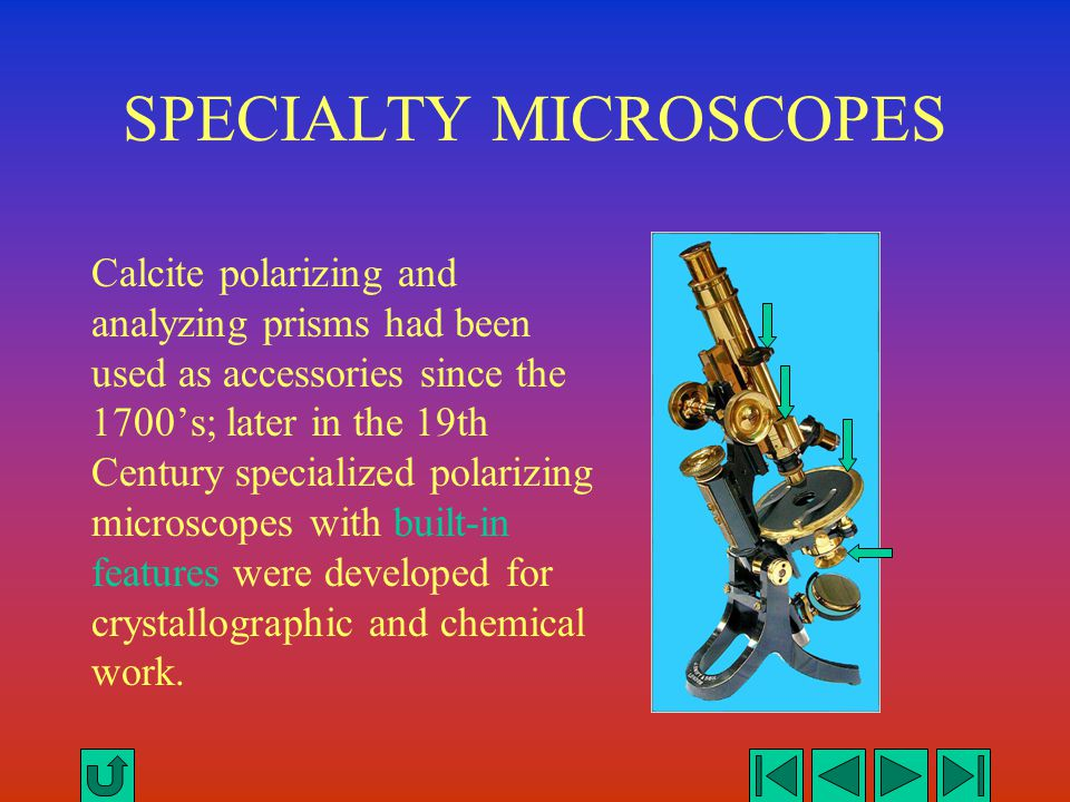 SPECIALTY MICROSCOPES Calcite polarizing and analyzing prisms had been used as accessories since the 1700's; later in the 19th Century specialized pol