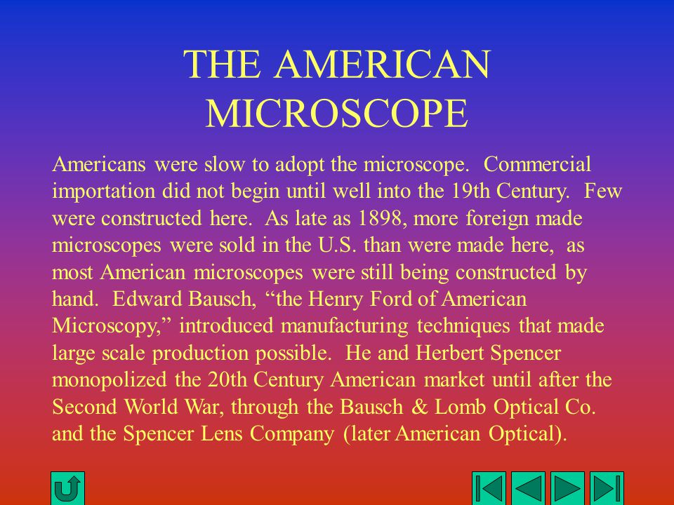 THE AMERICAN MICROSCOPE Americans were slow to adopt the microscope. Commercial importation did not begin until well into the 19th Century. Few were c