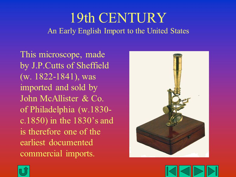 19th CENTURY An Early English Import to the United States This microscope, made by J.P.Cutts of Sheffield (w. 1822-1841), was imported and sold by Joh