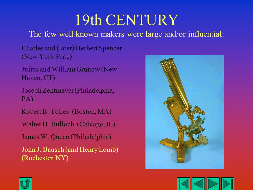 19th CENTURY The few well known makers were large and/or influential: Charles and (later) Herbert Spencer (New York State) Julius and William Grunow (