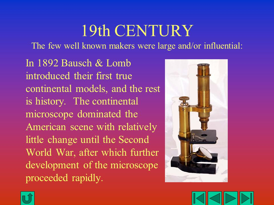 19th CENTURY The few well known makers were large and/or influential: In 1892 Bausch & Lomb introduced their first true continental models, and the re