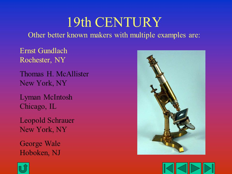 19th CENTURY Other better known makers with multiple examples are: Ernst Gundlach Rochester, NY Thomas H. McAllister New York, NY Lyman McIntosh Chica