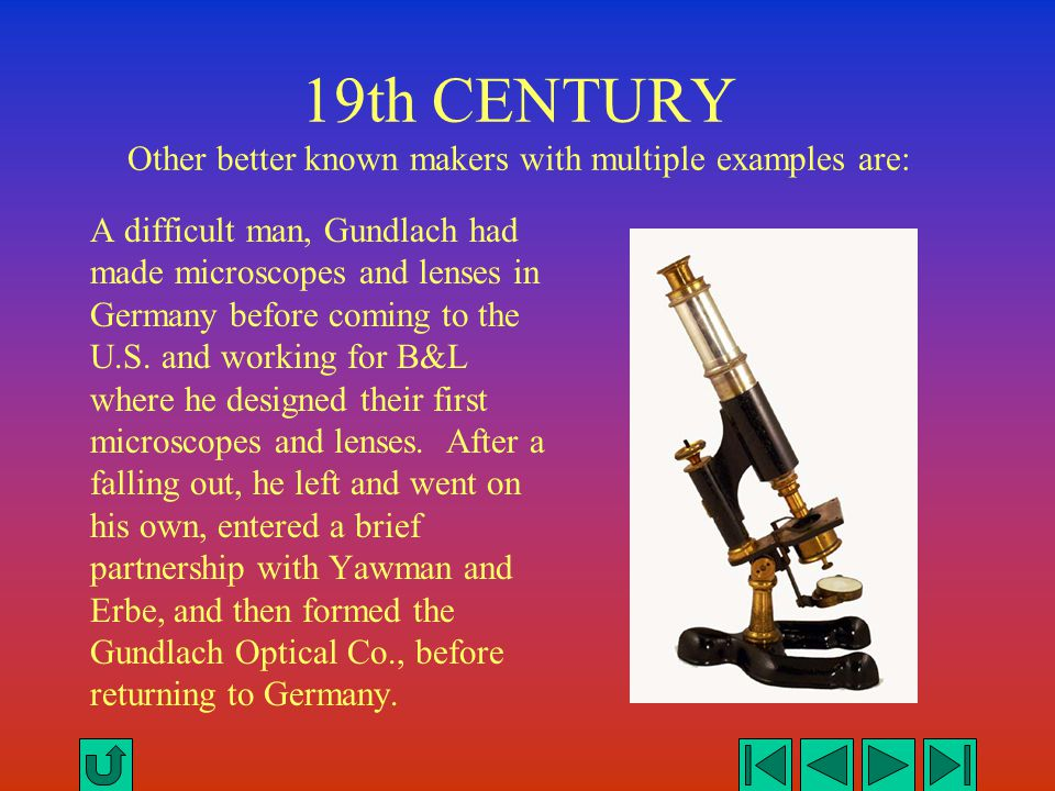 19th CENTURY Other better known makers with multiple examples are: A difficult man, Gundlach had made microscopes and lenses in Germany before coming