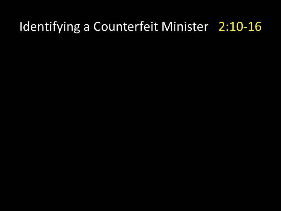 Identifying a Counterfeit Minister 2:10-16
