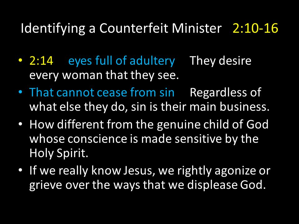 Identifying a Counterfeit Minister 2:10-16 2:14 eyes full of adultery They desire every woman that they see.