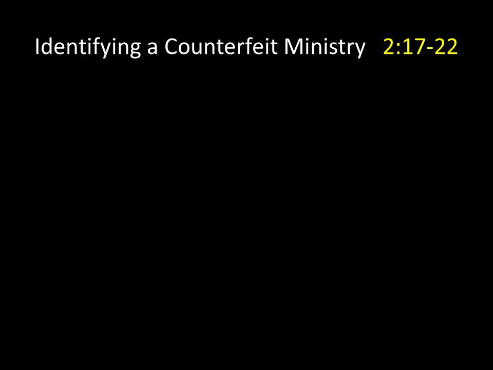 Identifying a Counterfeit Ministry 2:17-22