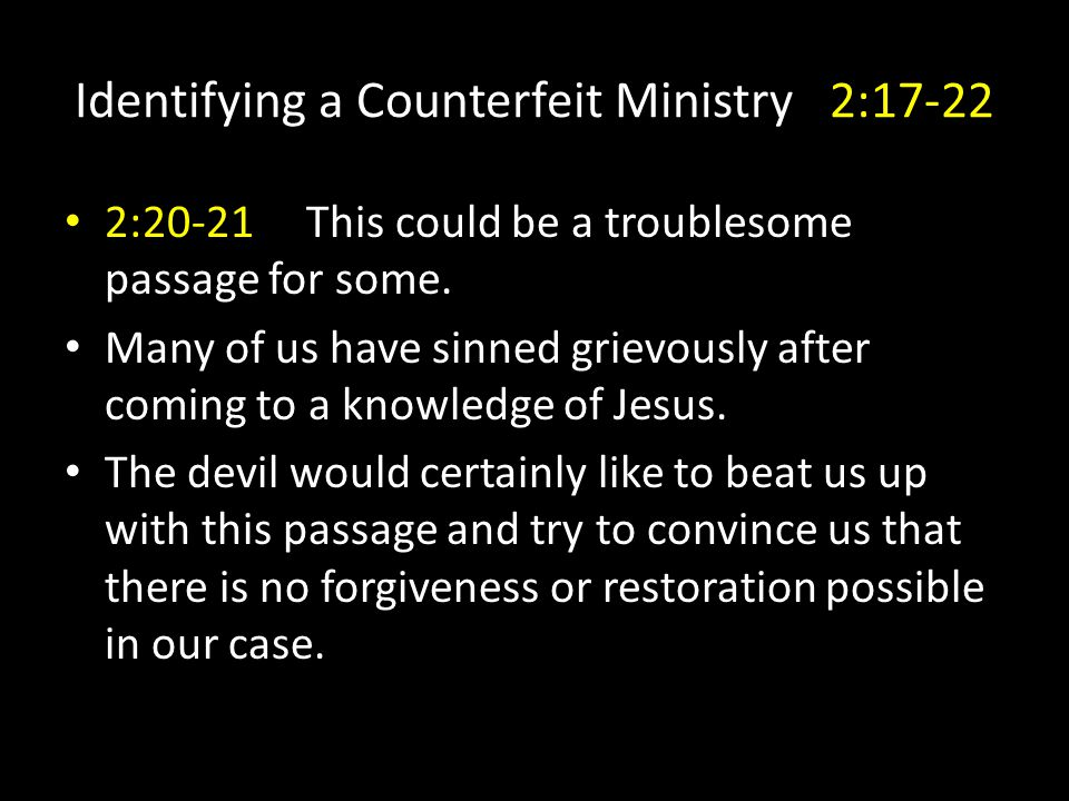 Identifying a Counterfeit Ministry 2:17-22 2:20-21 This could be a troublesome passage for some.