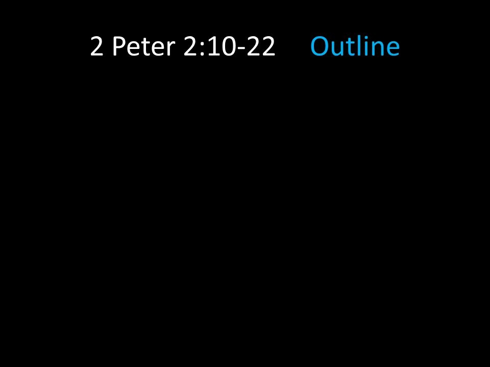 2 Peter 2:10-22 Outline