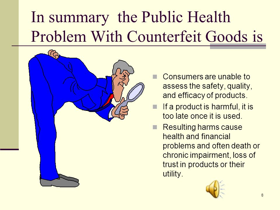 7 Why and how are counterfeit goods a public health problem.